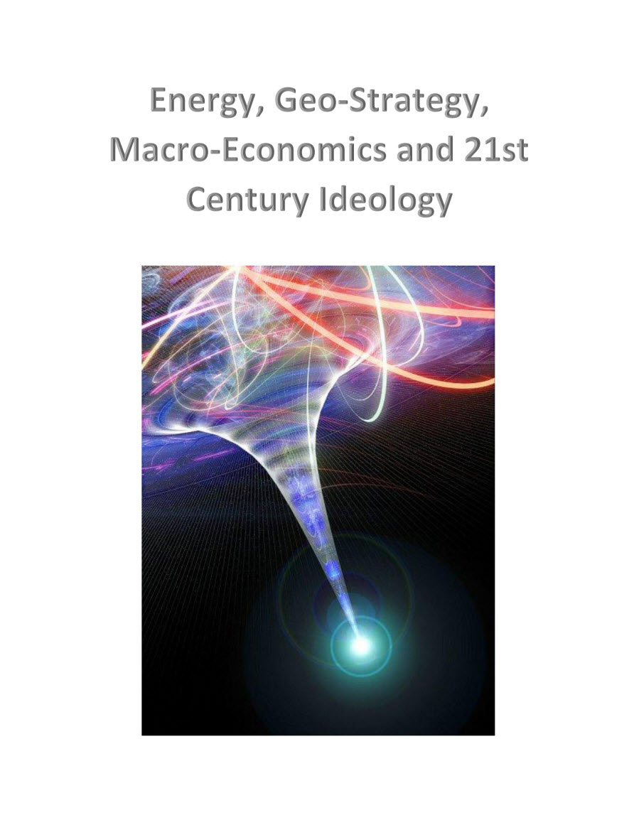 Energy, Geo-Strategy,  Macro-Economics and 21st Century Ideology