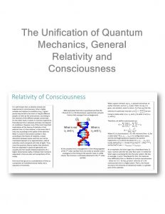 The Unification of Quantum Mechanics, General Relativity and Consciousness
